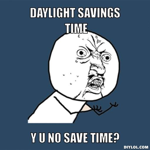 Daylight-savings-time-y-u-no-save-time