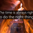 1703971-Martin-Luther-King-Jr-Quote-The-time-is-always-right-to-do-the