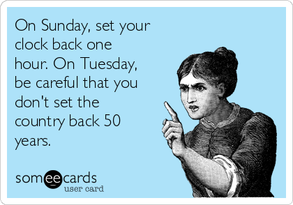 On-sunday-set-your-clock-back-one-hour-on-tuesday-be-careful-that-you-dont-set-the-country-back-50-years-132ba